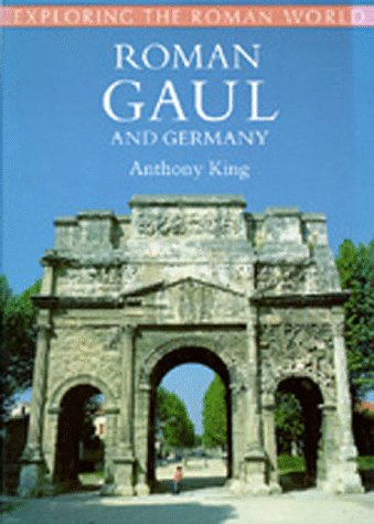 Roman Gaul and Germany (Exploring the Roman World): King, Anthony
