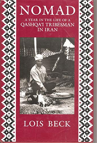 Nomad: A Year In the Life of a Qashqa'i Tribesman in Iran: Lois Beck
