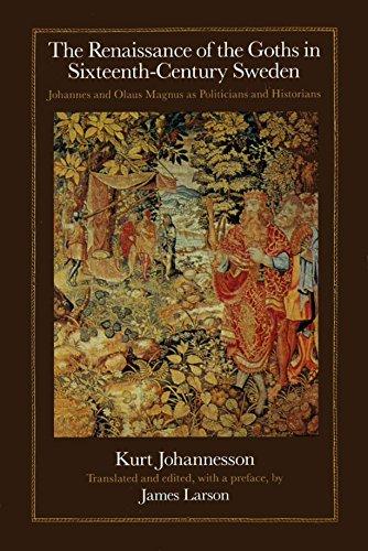 The Renaissance of the Goths in Sixteenth-Century Sweden: Johannesson, Kurt (James Larson, Trans & ...