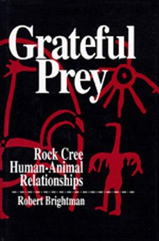 9780520070530: Grateful Prey: Rock Cree Human-Animal Relationships