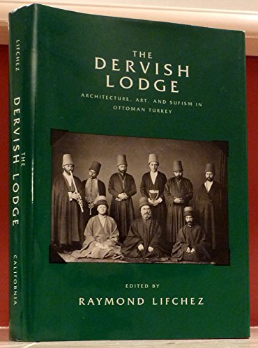 9780520070608: The Dervish Lodge: Architecture, Art, and Sufism in Ottoman Turkey (Comparative Studies on Muslim Societies)