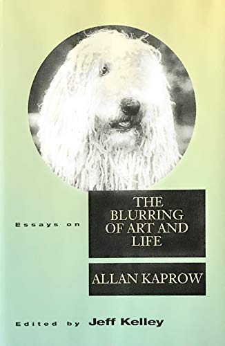 9780520070660: Essays on the Blurring of Art and Life (Lannan Series)