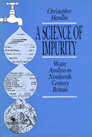 A Science of Impurity: Water Analysis in Nineteenth Century Britain: Hamlin, Christopher