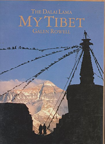 MY TIBET: His Holiness The Fourteenth Dalai Lama Of Tibet and Galen Rowell