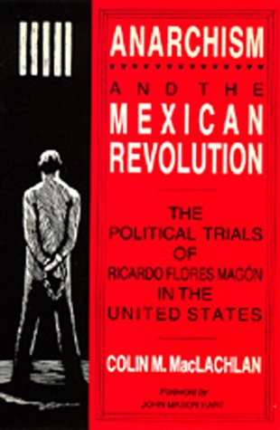 9780520071179: Anarchism and the Mexican Revolution: The Political Trials of Ricardo Flores Magón in the United States