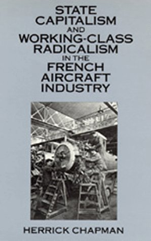 9780520071254: State Capitalism and Working-Class Radicalism in the French Aircraft Industry