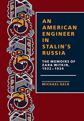 An American Engineer in Stalins Russia The Memoirs of Zara Witkin, 1932-1934: Zara Witkin