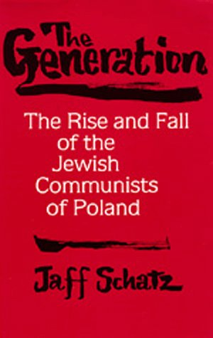 9780520071360: The Generation: The Rise and Fall of the Jewish Communists of Poland (Society and Culture in East-Central Europe)