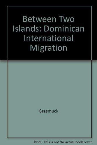 9780520071490: Between Two Islands: Dominican International Migration
