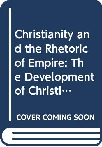 9780520071605: Christianity and the Rhetoric of Empire: The Development of Christian Discourse (Sather Classical Lectures)