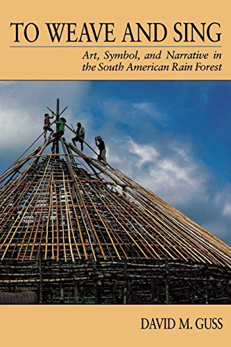 9780520071858: To Weave and Sing: Art, Symbol, and Narrative in the South American Rainforest