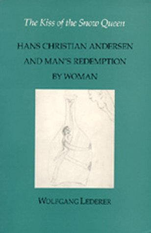 9780520071902: The Kiss of the Snow Queen: Hans Christian Andersen and Man's Redemption by Woman