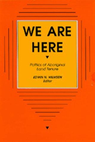 We are here: politics of aboriginal land tenure.: WILMSEN, E.N.