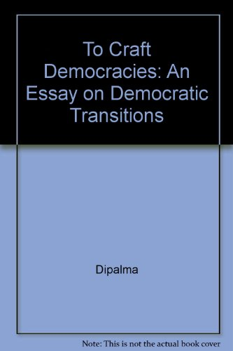 9780520072138: To Craft Democracies: An Essay on Democratic Transitions