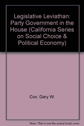 9780520072190: Legislative Leviathan: Party Government in the House (California Series on Social Choice and Political Economy)