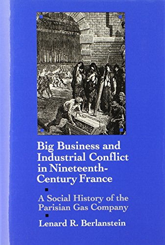Big Business and Industrial Conflict in Nineteenth-Century France: A Social History of the Parisian...