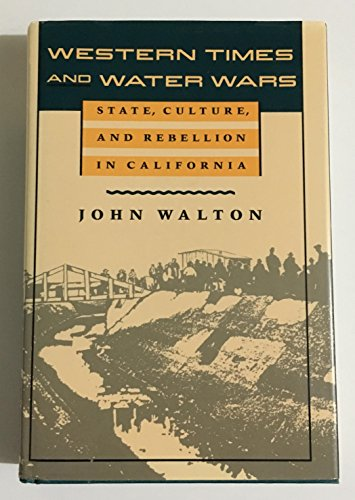 Western Times and Water Wars: State, Culture, and Rebellion in California: Walton, John