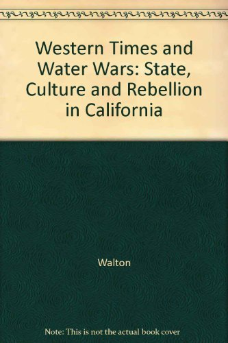 Western Times and Water Wars: State, Culture, and Rebellion in California (0520072456) by John Walton