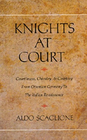 Knights at Court: Courtliness, Chivalry, and Courtesy from Ottonian Germany to the Italian ...