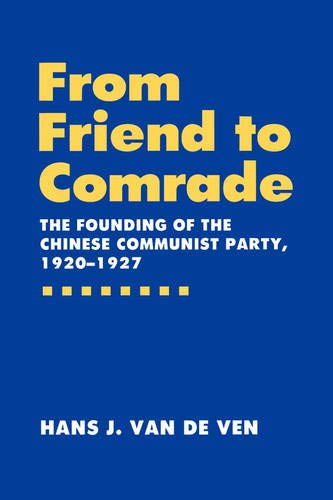9780520072718: From Friend to Comrade: The Founding of the Chinese Communist Party, 1920-1927