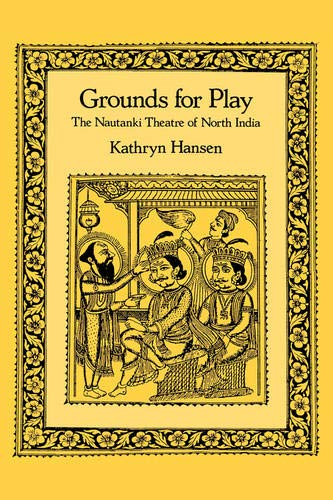 9780520072732: Grounds for Play: The Nautanki Theatre of North India (Philip E.Lilienthal Books)