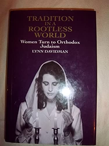 9780520072824: Tradition in a Rootless World: Women Turn to Orthodox Judaism