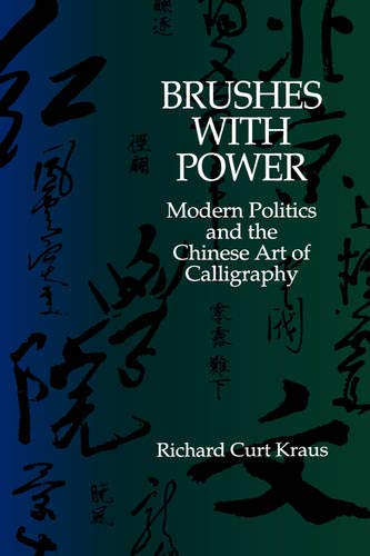 9780520072855: Brushes With Power: Modern Politics and the Chinese Art of Calligraphy