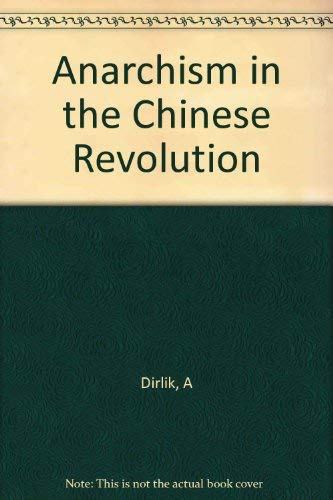 Anarchism in the Chinese Revolution: Dirlik, Arif