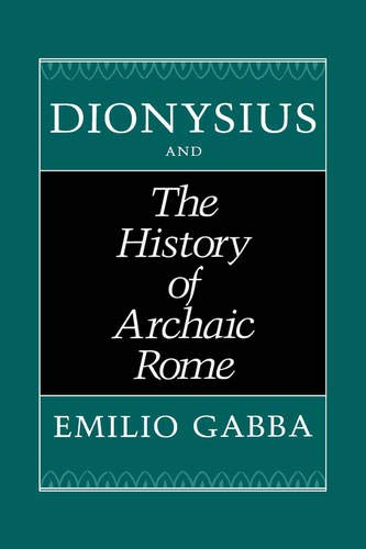 Dionysius and the History of Archaic Rome (Hardback): Emilio Gabba