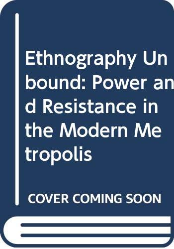 9780520073203: Ethnography Unbound: Power and Resistance in the Modern Metropolis