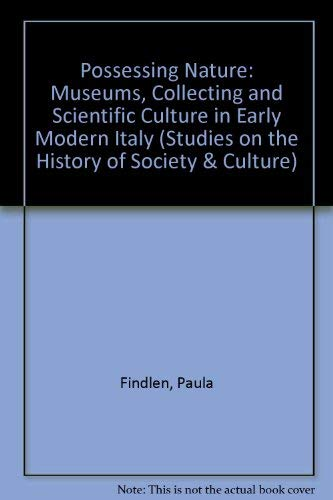 9780520073340: Possessing Nature: Museums, Collecting, and Scientific Culture in Early Modern Italy (Studies on the History of Society and Culture)