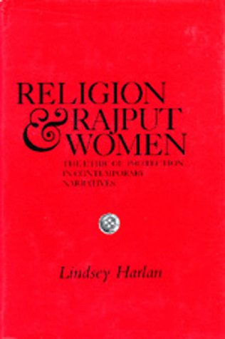 Religion and Rajput Women: The Ethic of: Harlan, Lindsay