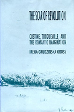 9780520073517: The Scar of Revolution: Custine, Tocqueville, and the Romantic Imagination