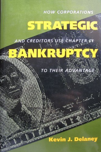 9780520073586: Strategic Bankruptcy: How Corporations and Creditors Use Chapter 11 to Their Advantage