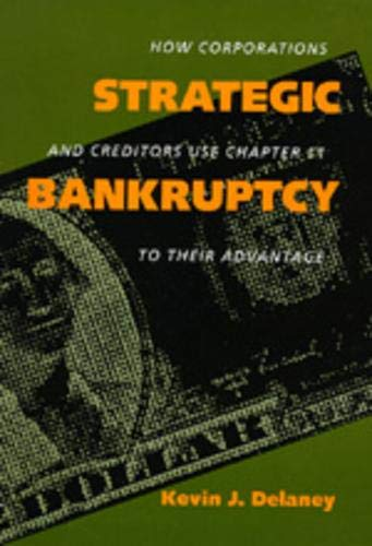 9780520073593: Strategic Bankruptcy: How Corporations and Creditors Use Chapter 11 to Their Advantage