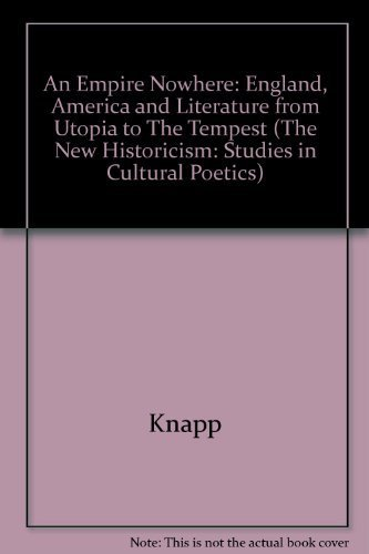 9780520073616: An Empire Nowhere: England, America, and Literature from Utopia to The Tempest (The New Historicism: Studies in Cultural Poetics)