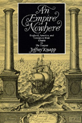 9780520073623: An Empire Nowhere: England, America, and Literature from Utopia to The Tempest (The New Historicism: Studies in Cultural Poetics)