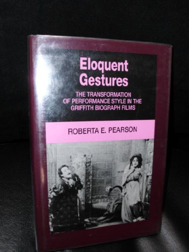 9780520073654: Eloquent Gestures: The Transformation of Performance Style in the Griffith Biograph Films