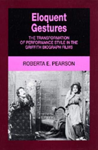 9780520073661: Eloquent Gestures: The Transformation of Performance Style in the Griffith Biograph Films