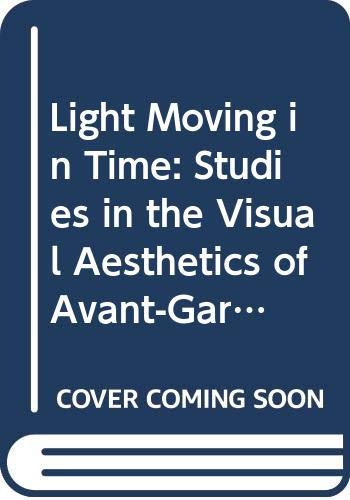 9780520073678: Light Moving in Time: Studies in the Visual Aesthetics of Avant-Garde Film