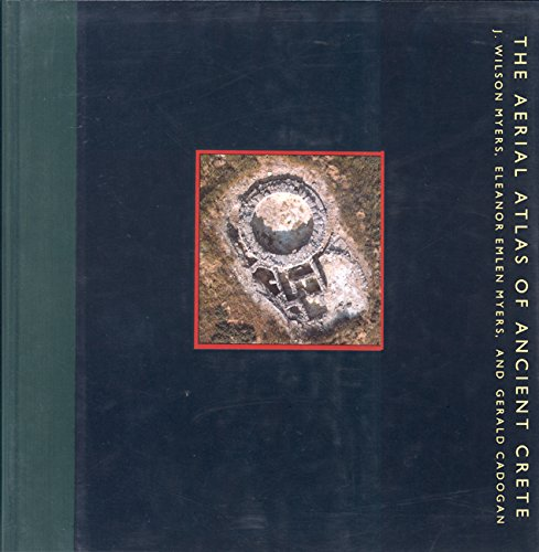 Aerial Atlas of Ancient Crete: J Wilson Myers, Eleanor Emlen Myers, Gerald Cadogan,