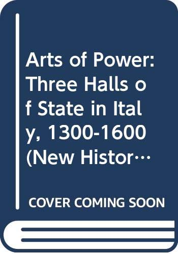 9780520073838: Arts of Power: Three Halls of State in Italy, 1300-1600 (The New Historicism: Studies in Cultural Poetics)