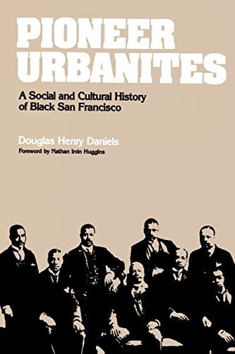Pioneer Urbanites: A Social and Cultural History of Black San Francisco: Daniels, Douglas Henry