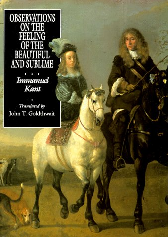 Observations on the Feeling of the Beautiful and Sublime: Immanuel Kant, John T. Goldthwait (...
