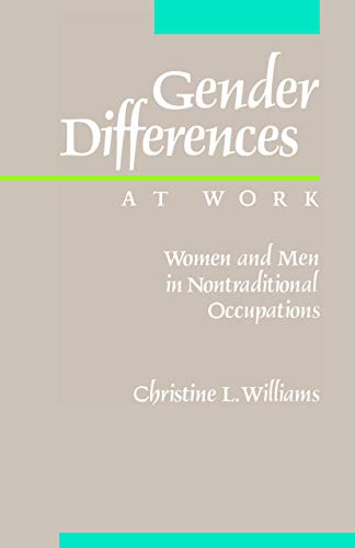 Gender Differences at Work: Women and Men in Nontraditional Occupations