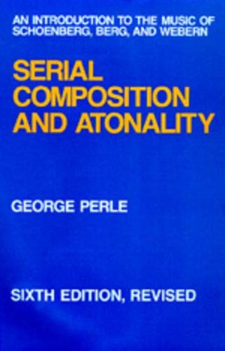 9780520074309: Serial Composition and Atonality: An Introduction to the Music of Schoenberg, Berg, and Webern