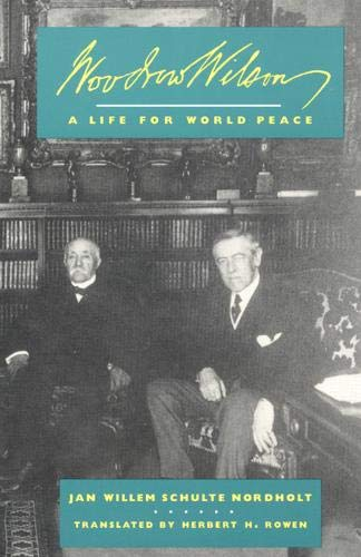 Woodrow Wilson: A Life for World Peace: Schulte Nordholt,