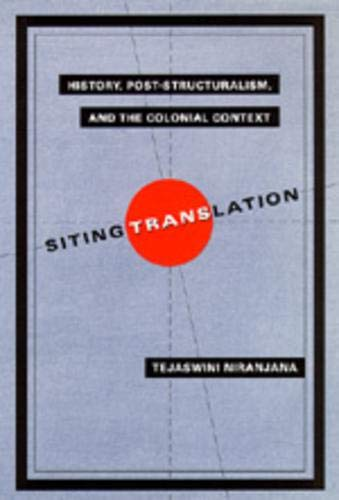 9780520074514: Siting Translation: History, Post-Structuralism, and the Colonial Context