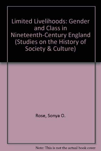 9780520074781: Limited Livelihoods: Gender and Class in Nineteenth-Century England (Studies on the History of Society & Culture)