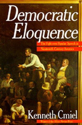 9780520074859: Democratic Eloquence: The Fight over Popular Speech in Nineteenth-Century America